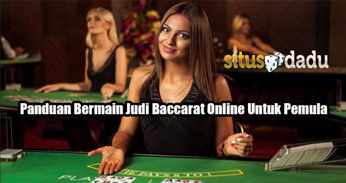 Panduan Bermain Judi Baccarat Online Untuk Pemain Pemula