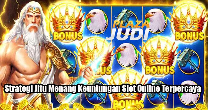 Strategi Jitu Menang Keuntungan Slot Online Terpercaya