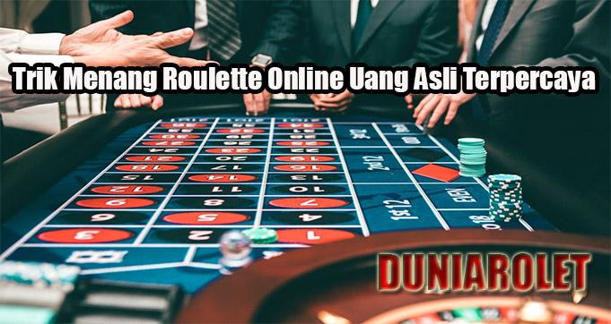 Trik Menang Roulette Online Uang Asli Terpercaya